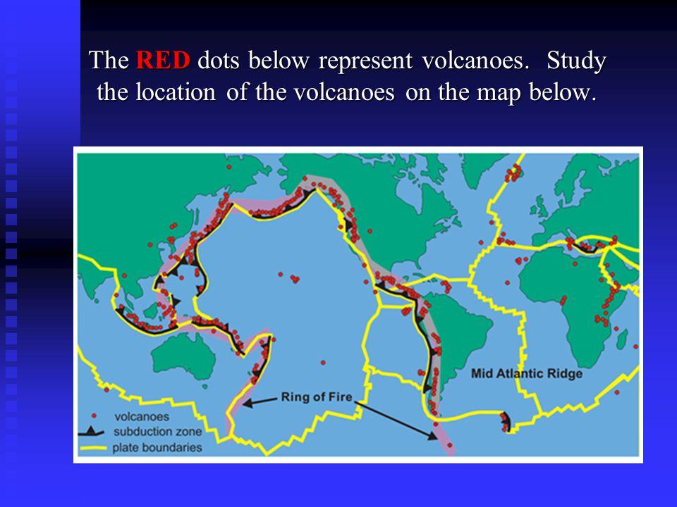 The RED dots below represent volcanoes