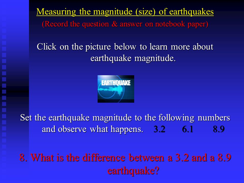 8. What is the difference between a 3.2 and a 8.9 earthquake