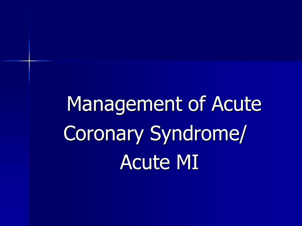 Management of Acute Coronary Syndrome/ Acute MI