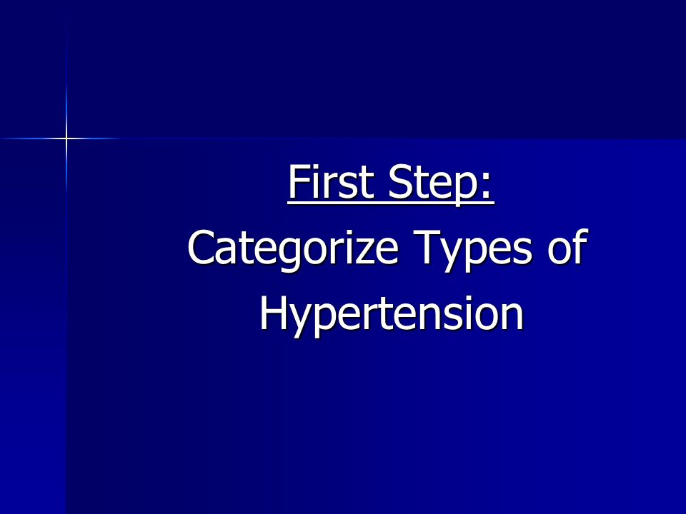 First Step: Categorize Types of Hypertension