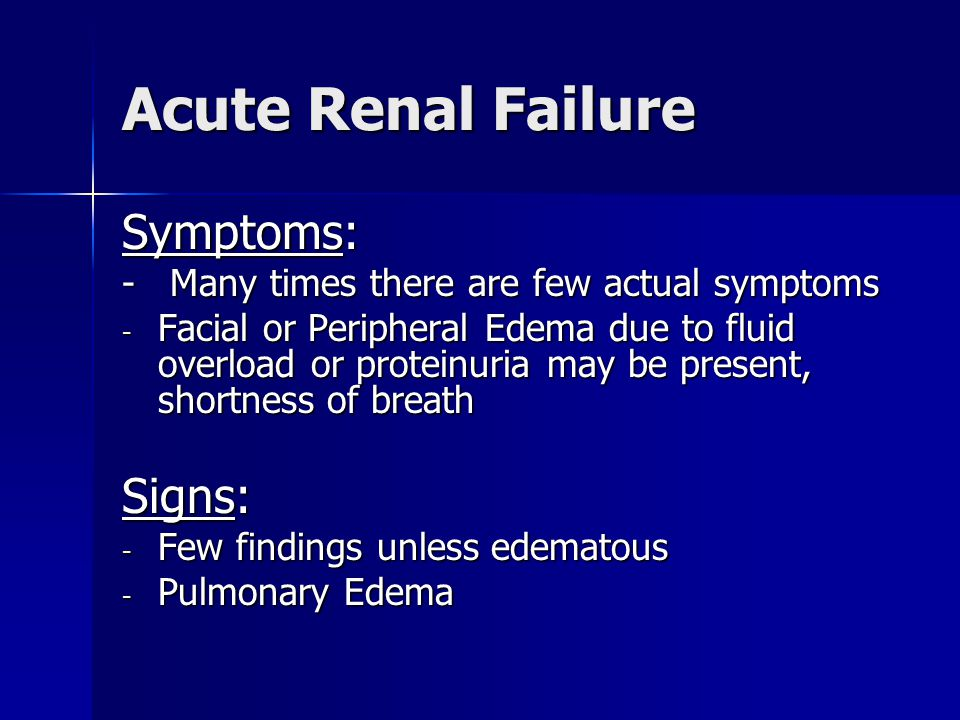 Acute Renal Failure Symptoms: Signs: