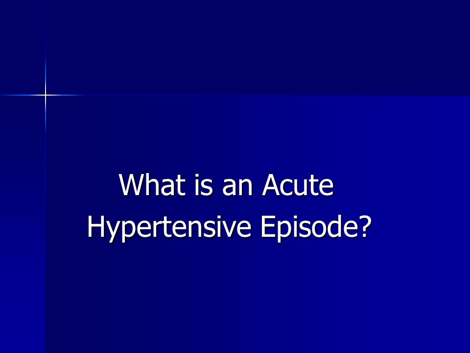 What is an Acute Hypertensive Episode