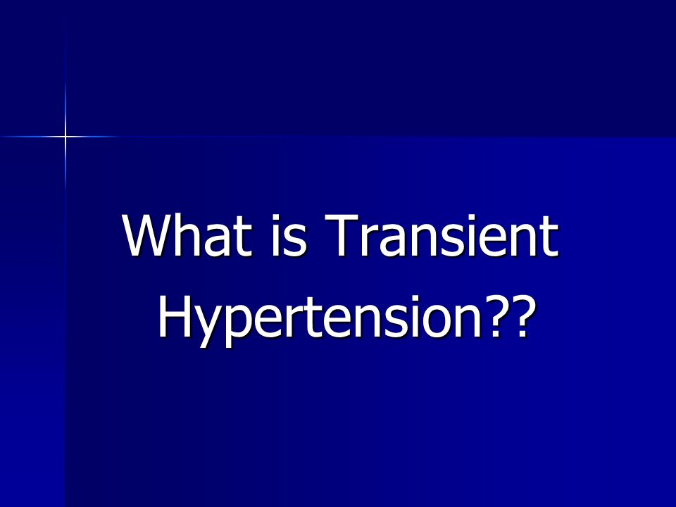 What is Transient Hypertension