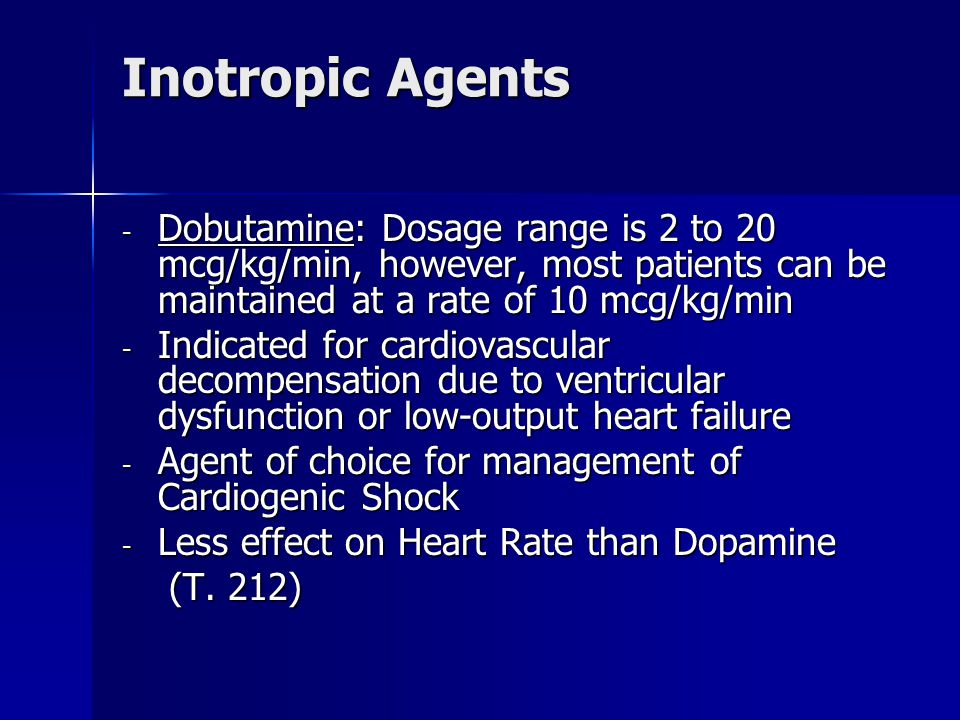 Inotropic Agents Dobutamine: Dosage range is 2 to 20 mcg/kg/min, however, most patients can be maintained at a rate of 10 mcg/kg/min.