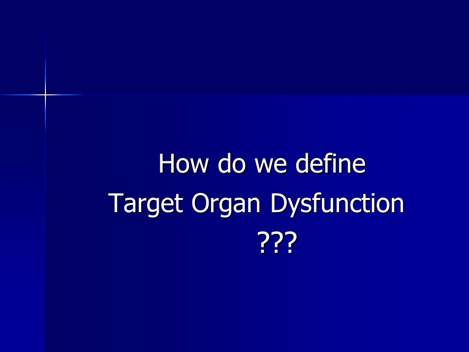 How do we define Target Organ Dysfunction