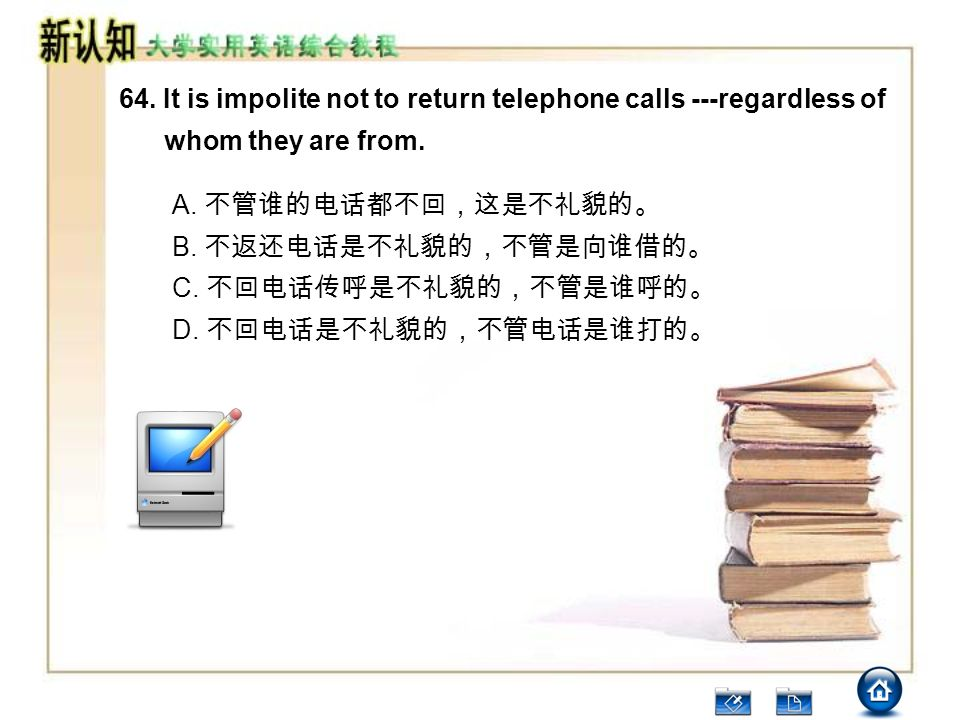 64. It is impolite not to return telephone calls ---regardless of