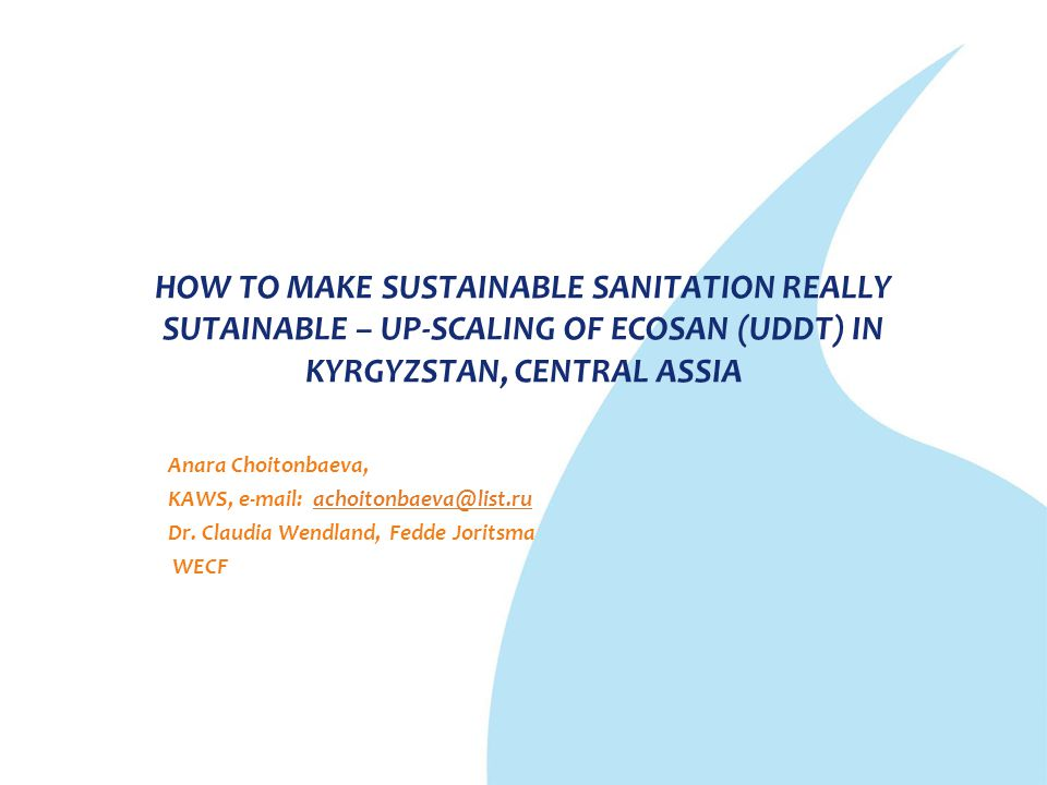 HOW TO MAKE SUSTAINABLE SANITATION REALLY SUTAINABLE – UP-SCALING OF ECOSAN (UDDT) IN KYRGYZSTAN, CENTRAL ASSIA
