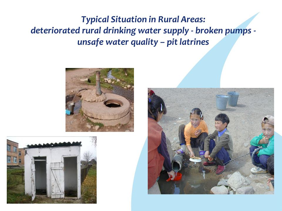 Typical Situation in Rural Areas: deteriorated rural drinking water supply - broken pumps - unsafe water quality – pit latrines