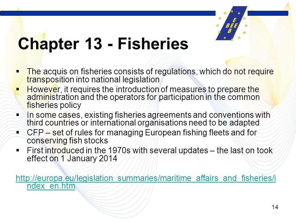 Chapter 13 - Fisheries The acquis on fisheries consists of regulations, which do not require transposition into national legislation.