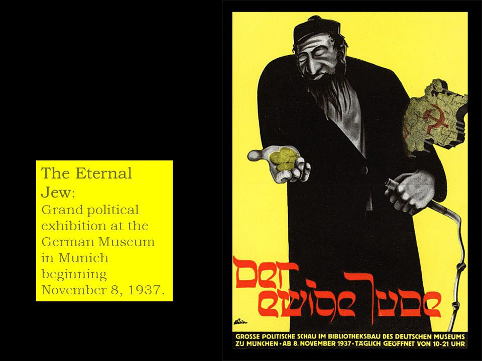 The Eternal Jew: Grand political exhibition at the German Museum in Munich beginning November 8, 1937.