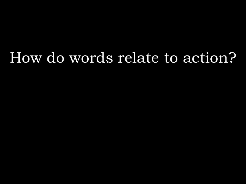 How do words relate to action