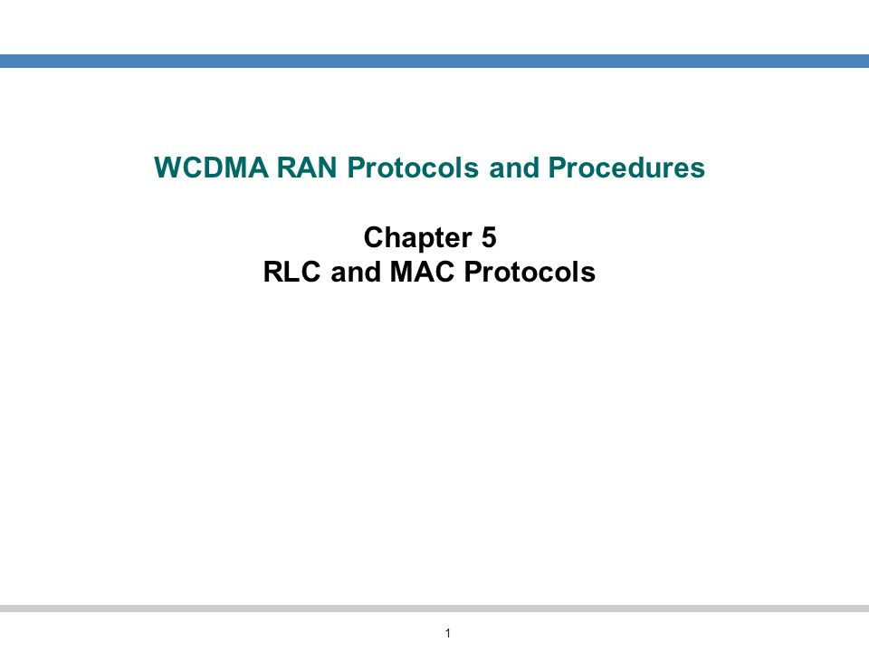 WCDMA RAN Protocols and Procedures Chapter 5 RLC and MAC Protocols