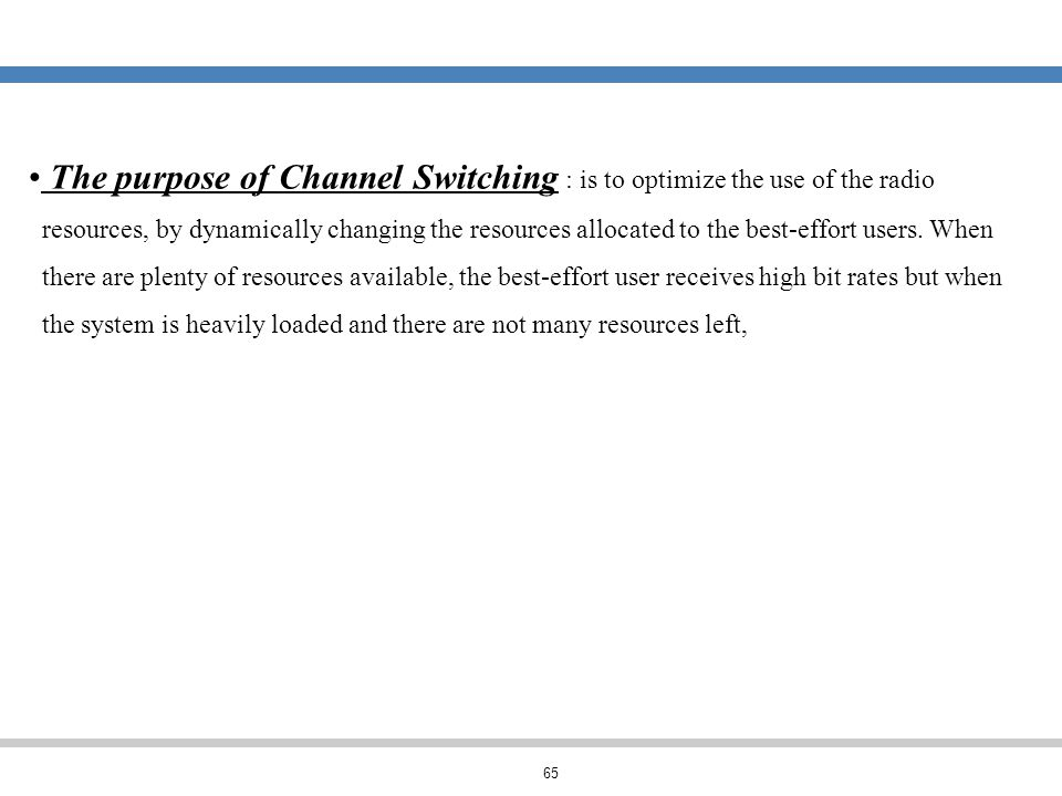 The purpose of Channel Switching : is to optimize the use of the radio