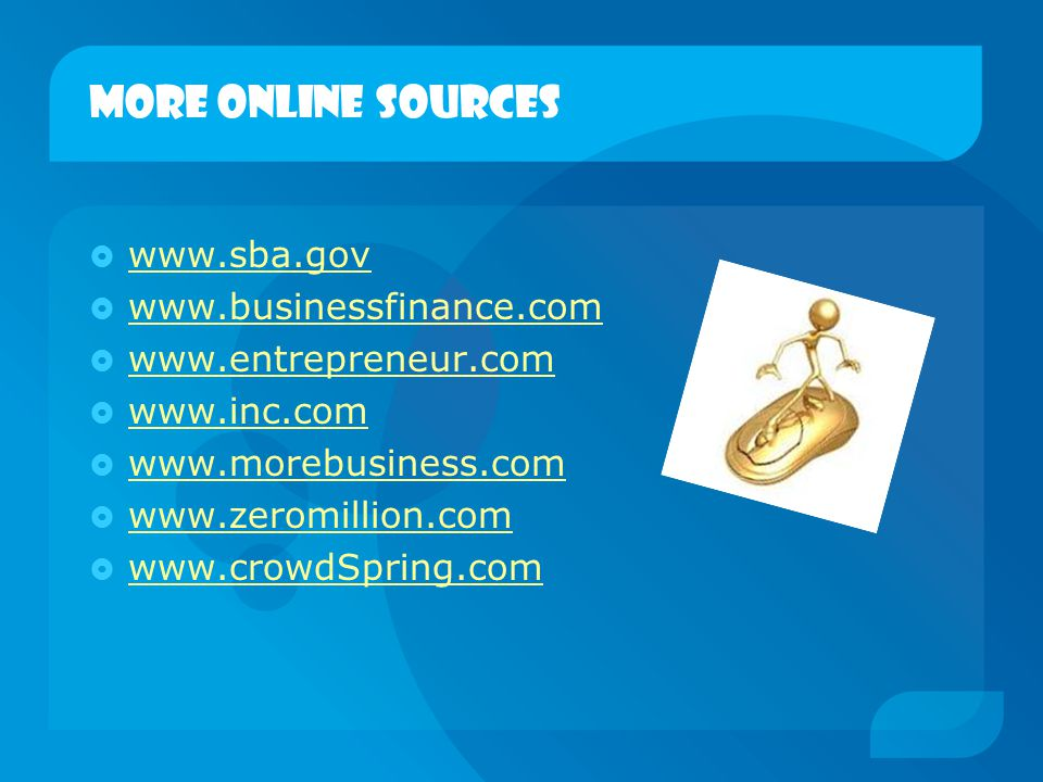 More online sources www.sba.gov www.businessfinance.com
