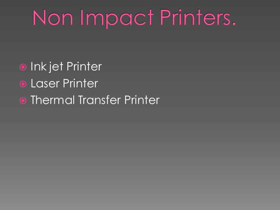 Non Impact Printers. Ink jet Printer Laser Printer