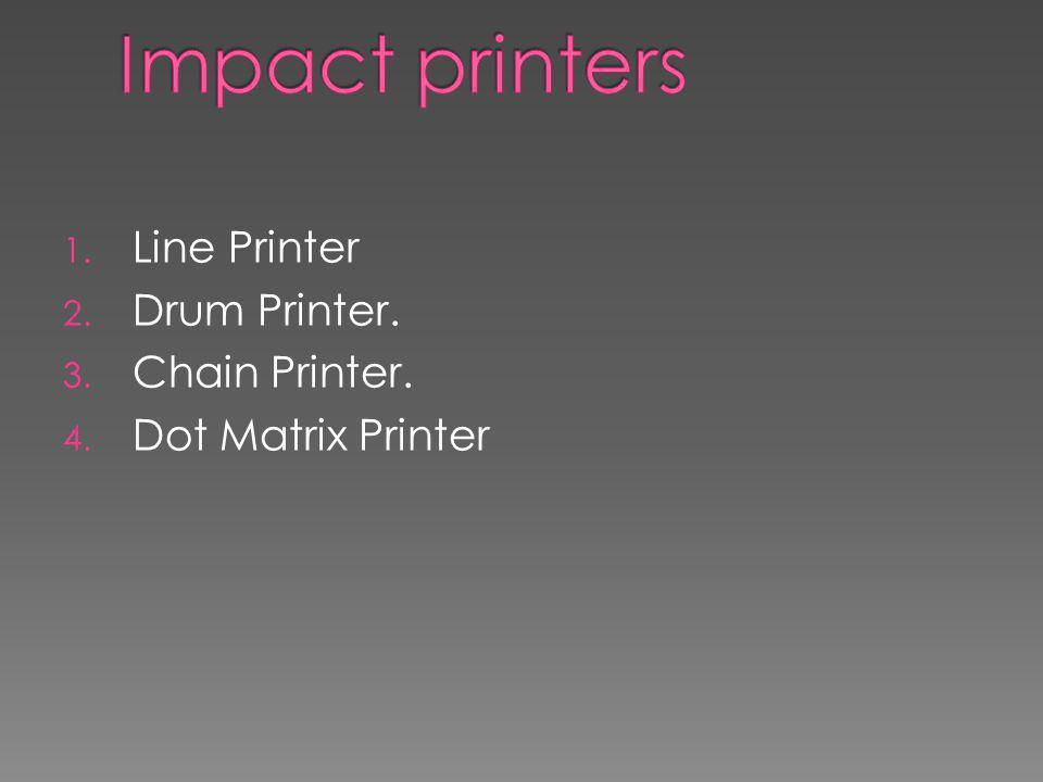 Impact printers Line Printer Drum Printer. Chain Printer.