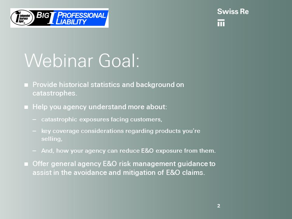Webinar Goal: Provide historical statistics and background on catastrophes. Help you agency understand more about: