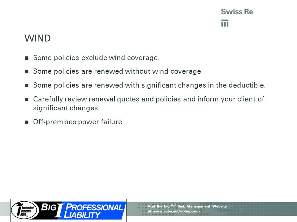WIND Some policies exclude wind coverage.