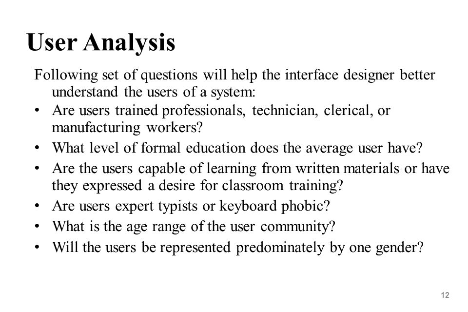 User AnalysisFollowing set of questions will help the interface designer better understand the users of a system: