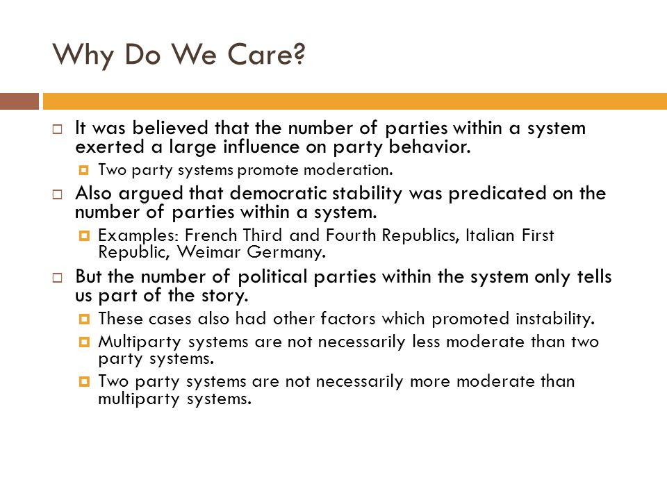 Why Do We Care It was believed that the number of parties within a system exerted a large influence on party behavior.