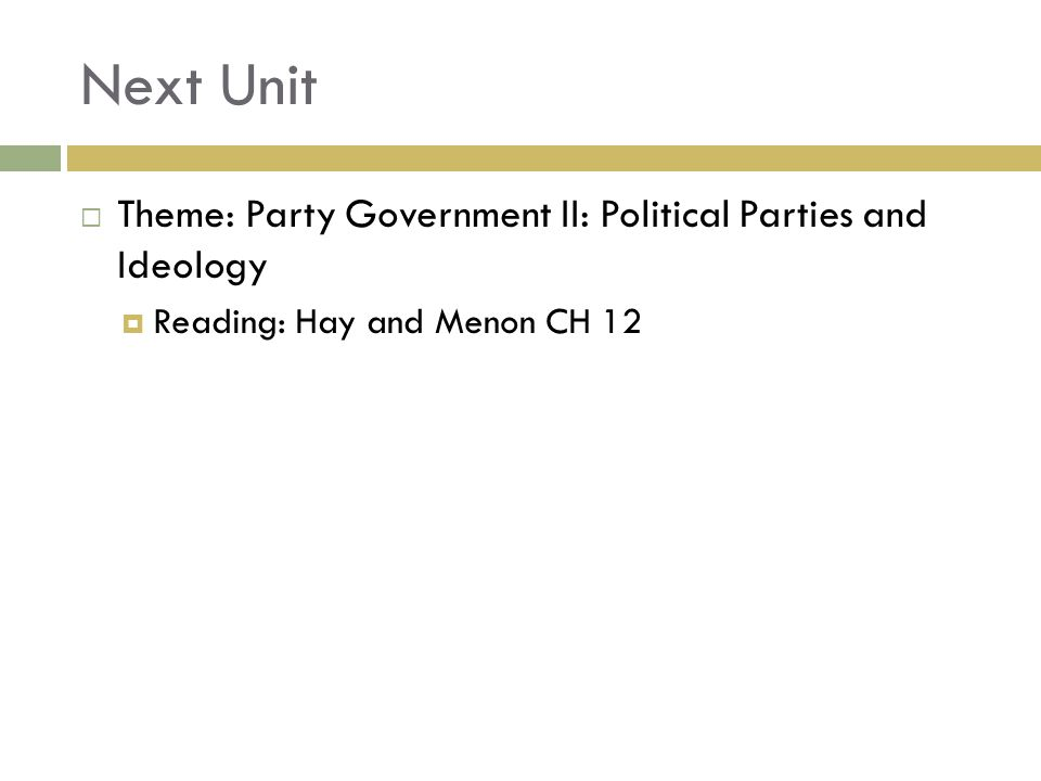 Next Unit Theme: Party Government II: Political Parties and Ideology