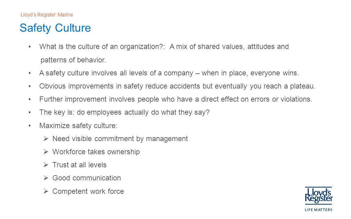 Safety Culture What is the culture of an organization : A mix of shared values, attitudes and. patterns of behavior.