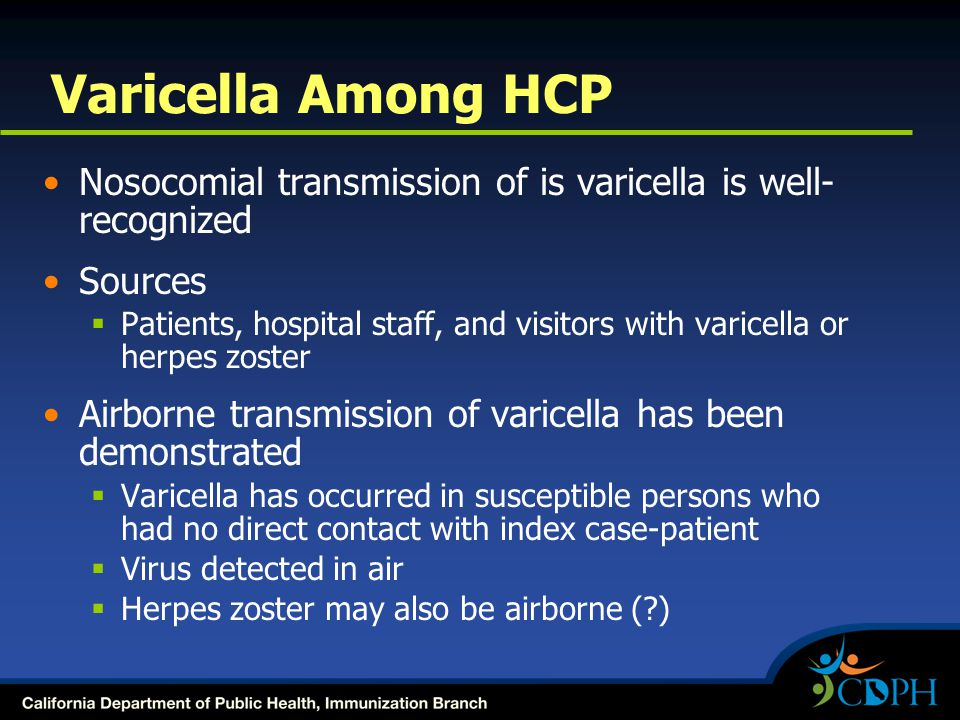 Varicella Among HCP Nosocomial transmission of is varicella is well-recognized. Sources.