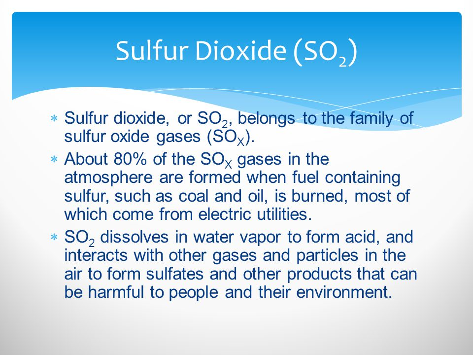 Sulfur Dioxide (SO2) Sulfur dioxide, or SO2, belongs to the family of sulfur oxide gases (SOX).