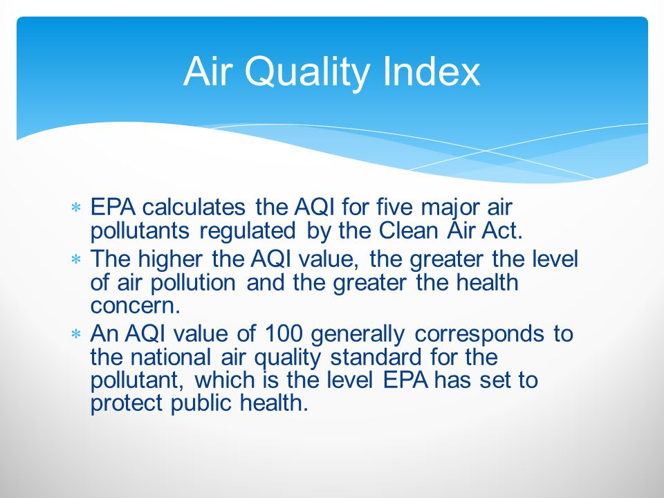 Air Quality Index EPA calculates the AQI for five major air pollutants regulated by the Clean Air Act.