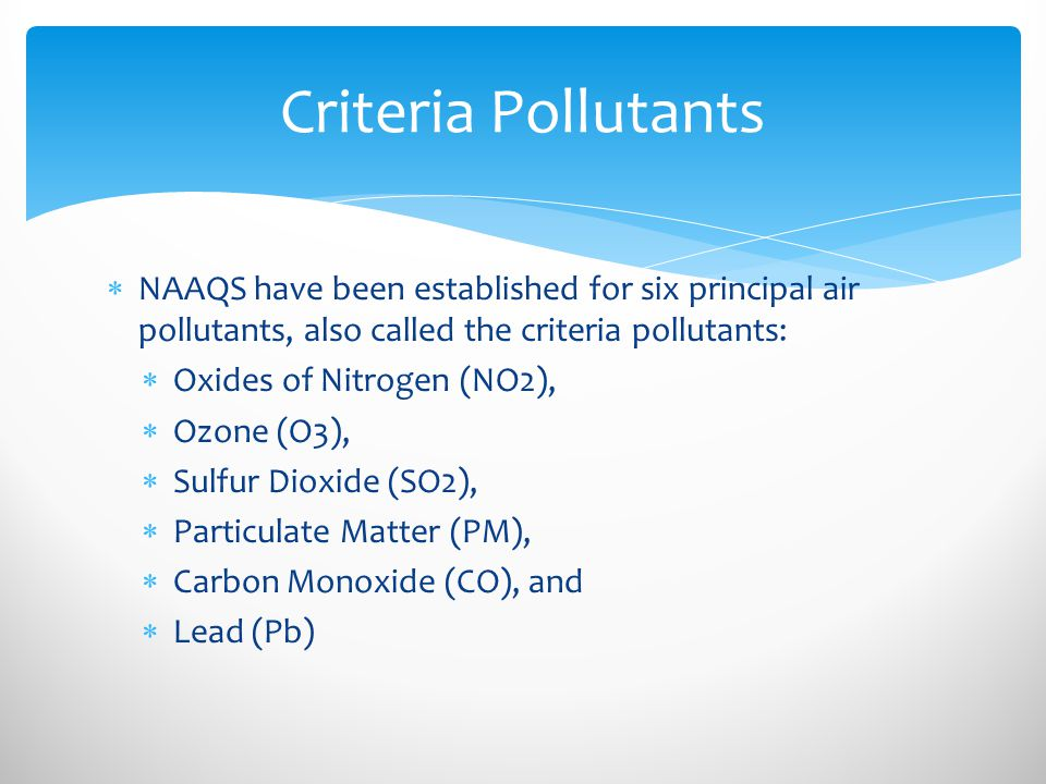 Criteria Pollutants NAAQS have been established for six principal air pollutants, also called the criteria pollutants: