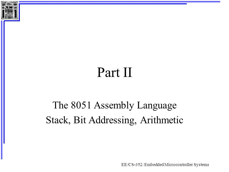 The 8051 Assembly Language Stack, Bit Addressing, Arithmetic