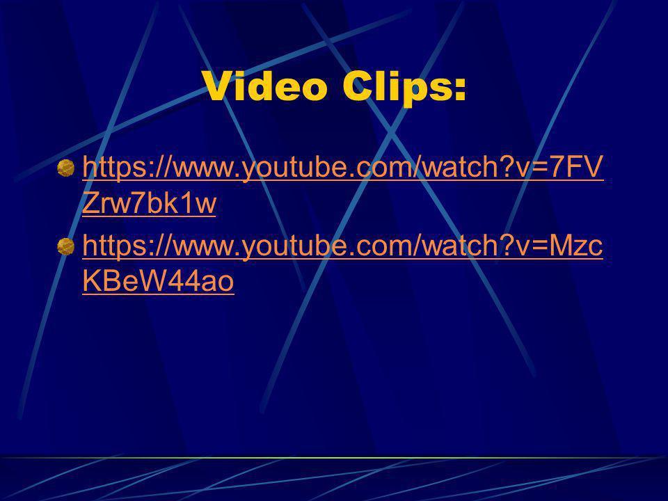 Video Clips: https://www.youtube.com/watch v=7FVZrw7bk1w