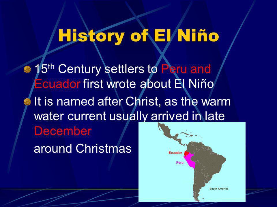 History of El Niño 15th Century settlers to Peru and Ecuador first wrote about El Niño.