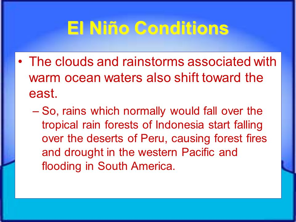 El Niño Conditions The clouds and rainstorms associated with warm ocean waters also shift toward the east.