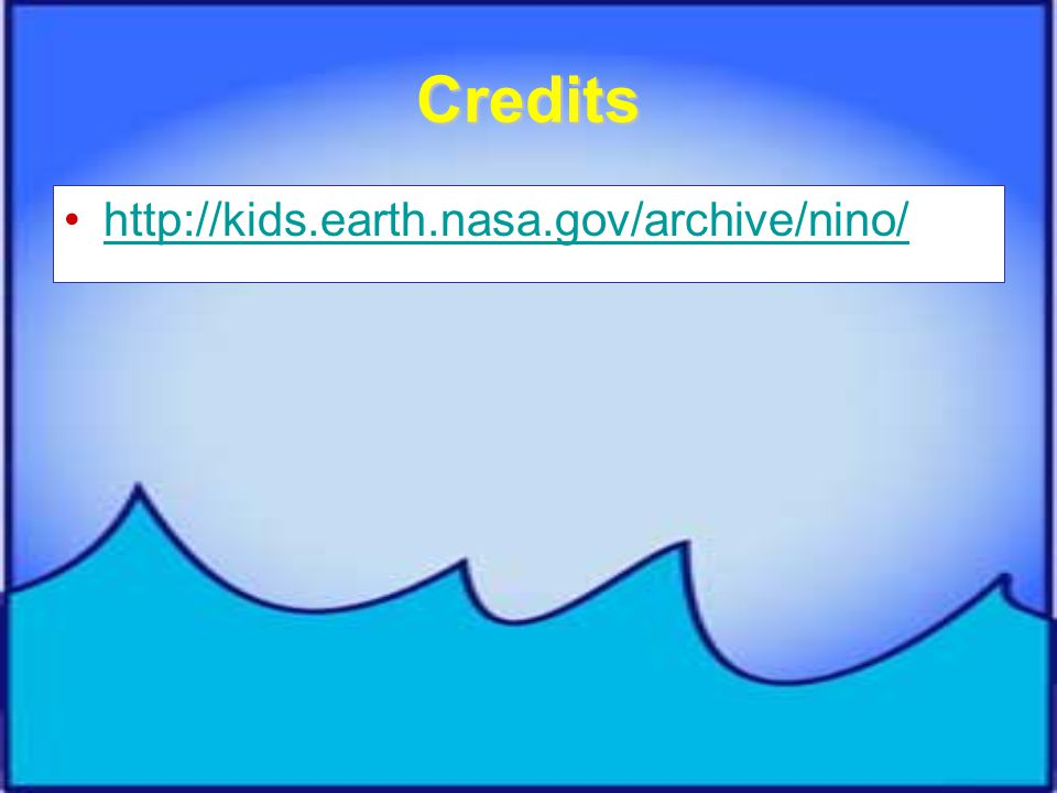 Credits http://kids.earth.nasa.gov/archive/nino/