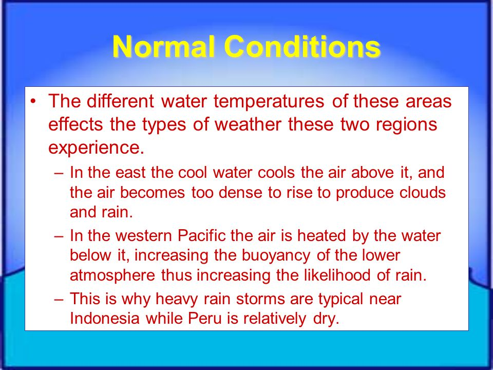 Normal Conditions The different water temperatures of these areas effects the types of weather these two regions experience.