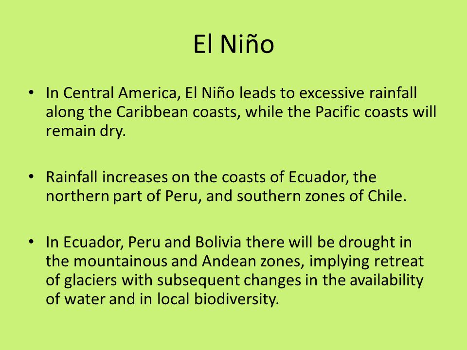 El Niño In Central America, El Niño leads to excessive rainfall along the Caribbean coasts, while the Pacific coasts will remain dry.