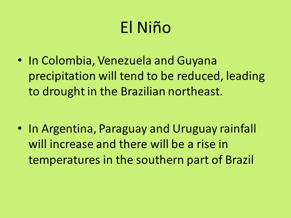 El Niño In Colombia, Venezuela and Guyana precipitation will tend to be reduced, leading to drought in the Brazilian northeast.