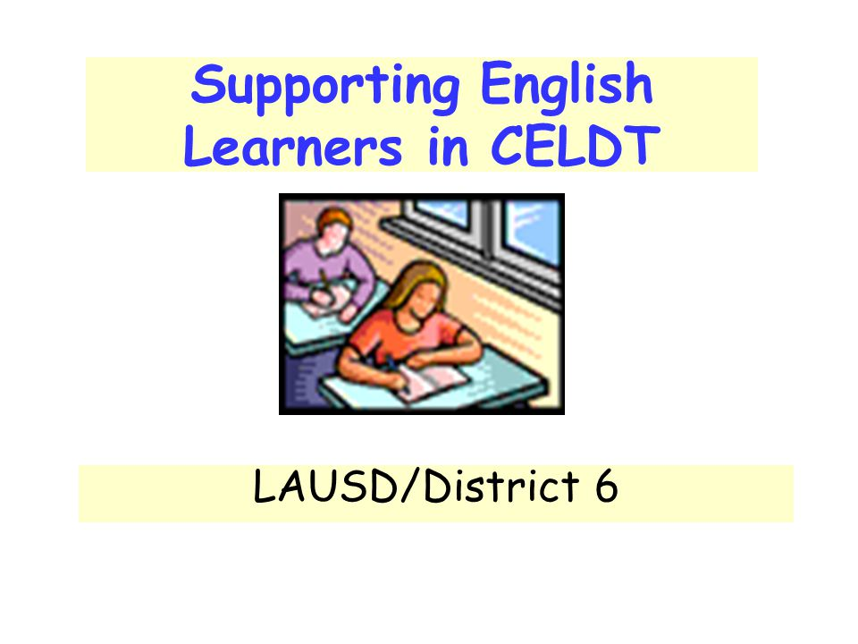 Supporting English Learners in CELDT