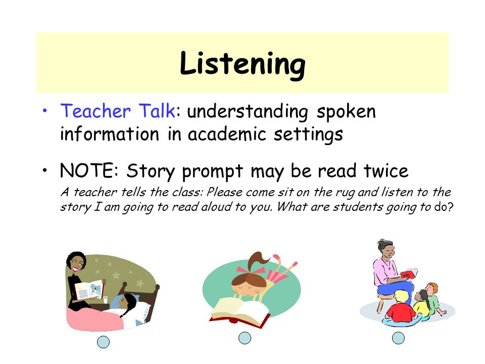 Listening Teacher Talk: understanding spoken information in academic settings. NOTE: Story prompt may be read twice.