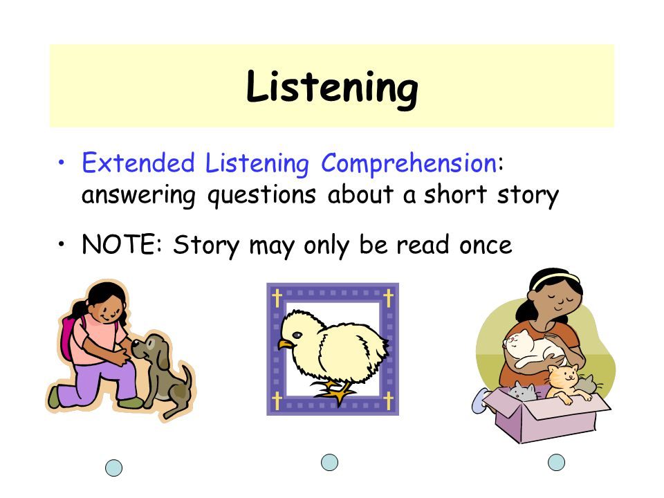 Listening Extended Listening Comprehension: answering questions about a short story.