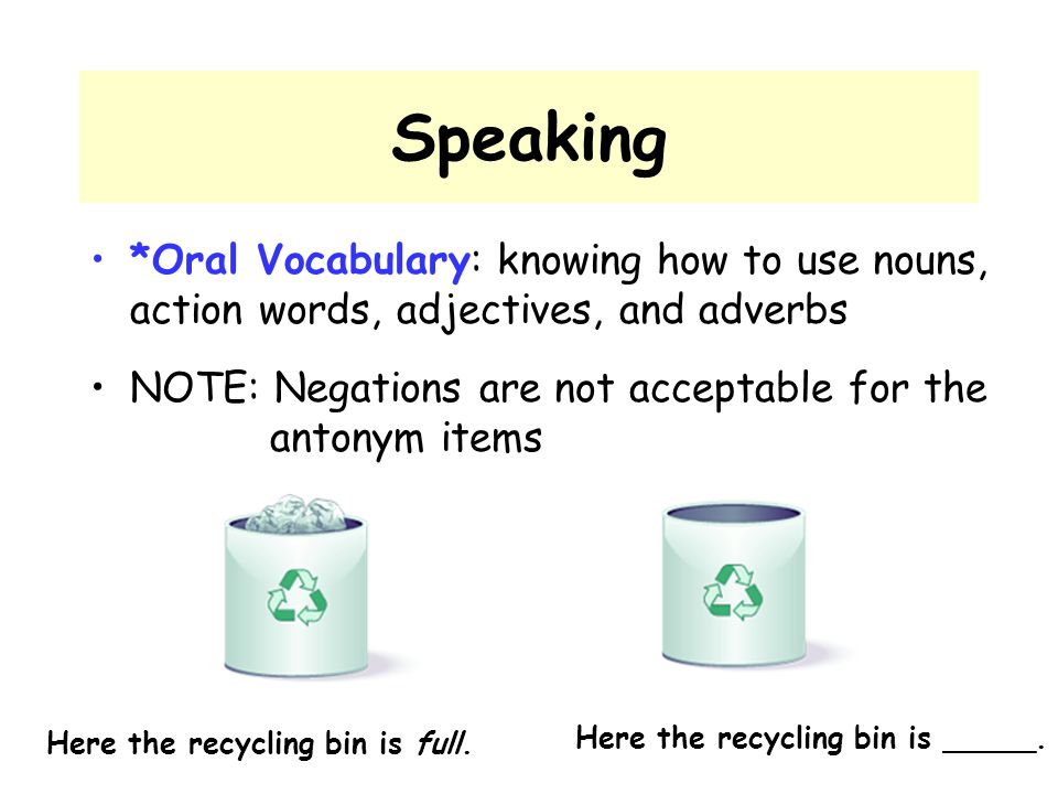 Speaking *Oral Vocabulary: knowing how to use nouns, action words, adjectives, and adverbs.