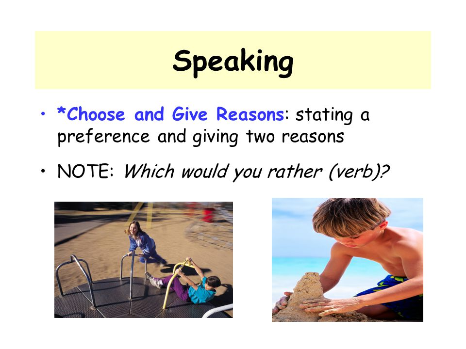 Speaking *Choose and Give Reasons: stating a preference and giving two reasons.