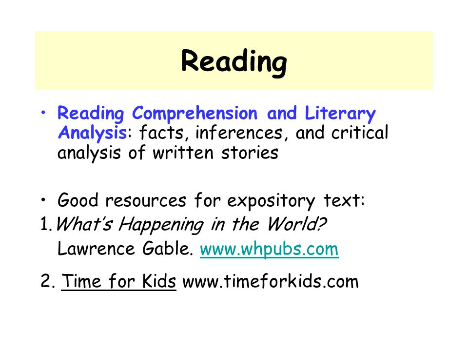 Reading Reading Comprehension and Literary Analysis: facts, inferences, and critical analysis of written stories.