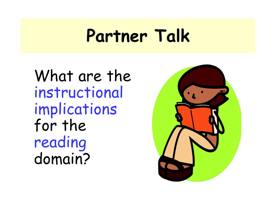 Partner Talk What are the instructional implications for the reading domain