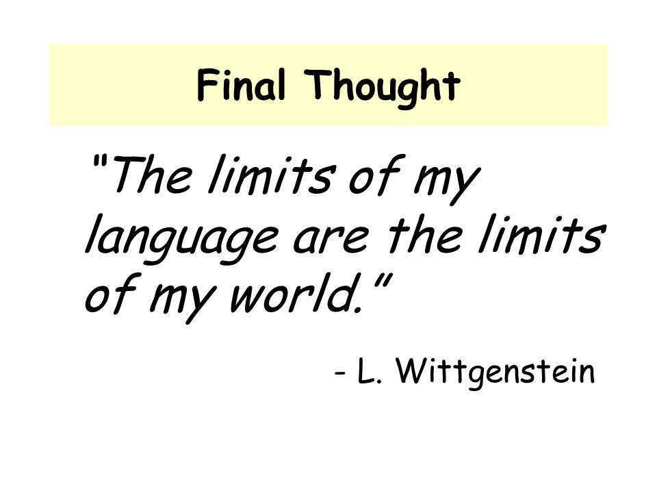 The limits of my language are the limits of my world.