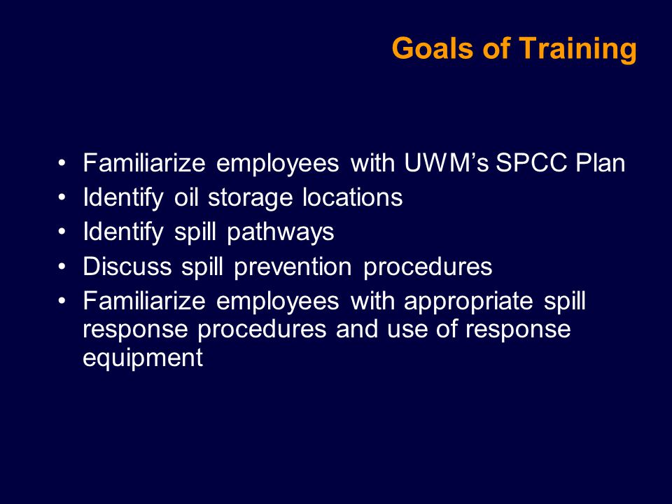 Goals of Training Familiarize employees with UWM's SPCC Plan