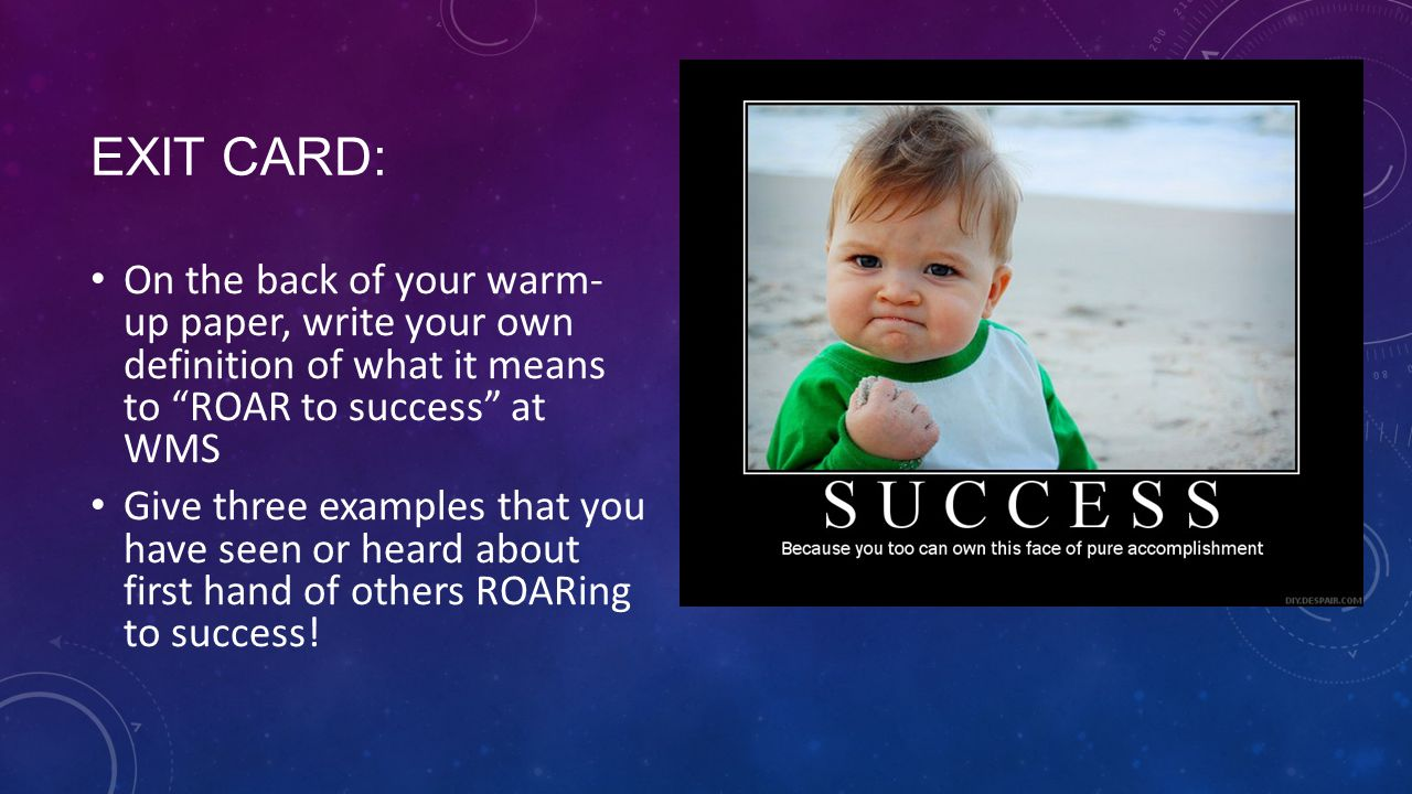 Exit Card: On the back of your warm- up paper, write your own definition of what it means to ROAR to success at WMS.