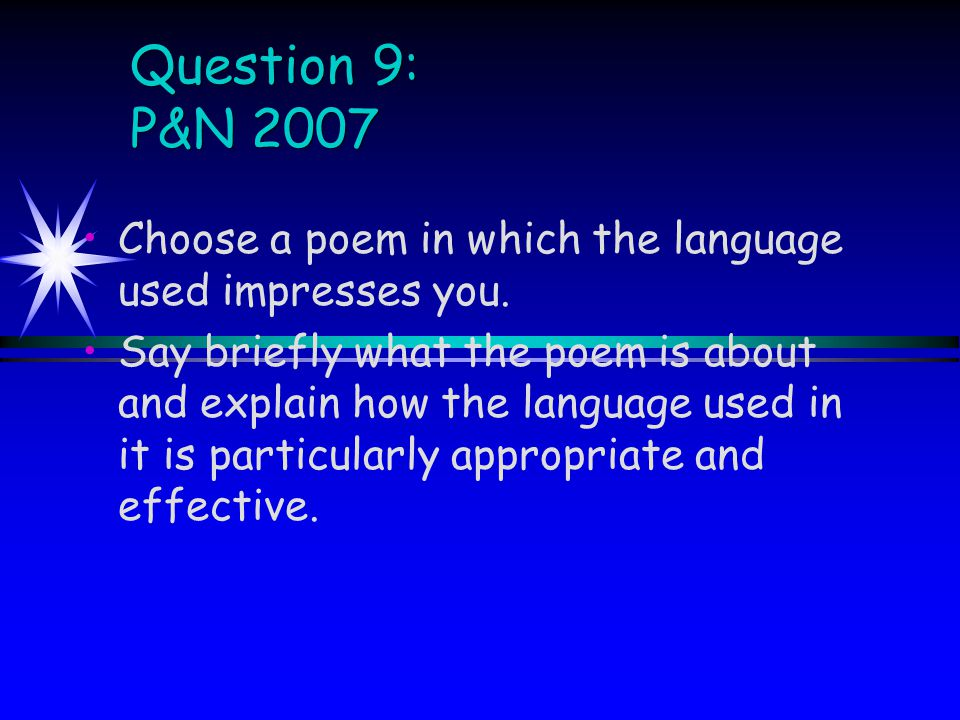 Question 9: P&N 2007 Choose a poem in which the language used impresses you.