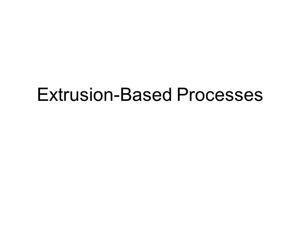 Extrusion-Based Processes